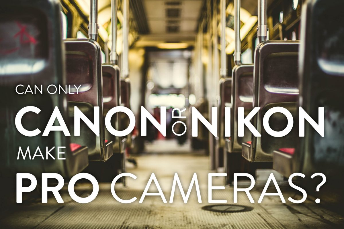 760 Do only Canon and Nikon make PRO Cameras?