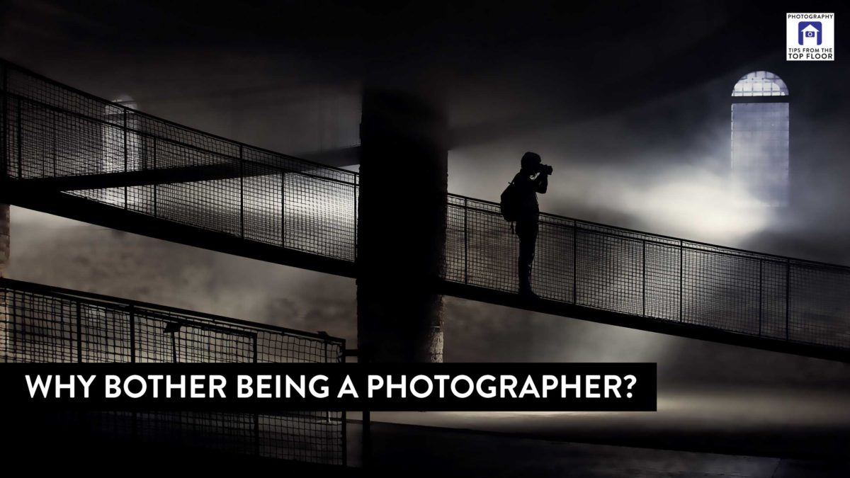 806 Why Bother Being a Photographer?